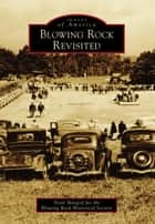 Blowing Rock Revisited ebook by Trent Margrif,Blowing Rock Historical Society