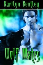 Wolf Mates ebook by Karilyn  Bentley