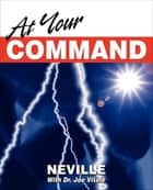 At Your Command ebook by Neville Goddard, Dr. Joe Vitale