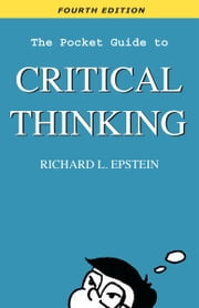 The Pocket Guide to Critical Thinking Fourth Edition ebook by Epstein, Richard L