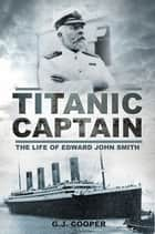 Titanic Captain - The Life of Edward John Smith ebook by