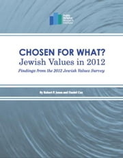 Chosen for What? Jewish Values in 2012: Findings from the 2012 Jewish Values Survey ebook by Robert P. Jones