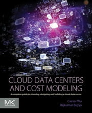 Cloud Data Centers and Cost Modeling - A Complete Guide To Planning, Designing and Building a Cloud Data Center ebook by Caesar Wu,Rajkumar Buyya