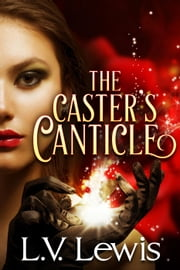 The Caster's Canticle - The Caster Prophecy, #1 ebook by L.V. Lewis