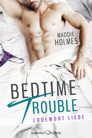 Bedtime Trouble: Codewort Liebe ebook by Maddie Holmes