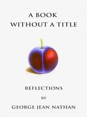 A Book Without A Title ebook by George Jean Nathan