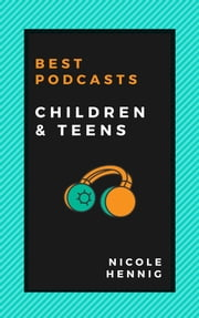 Best Podcasts: Children and Teens ebook by Nicole Hennig