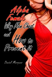 Alpha Female: Why Men Cheat and How to Prevent It ebook by Daniel Marques