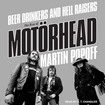 Beer Drinkers and Hell Raisers - The Rise of Motörhead audiobook by Martin Popoff