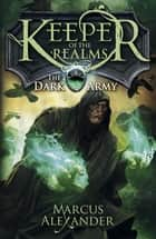 Keeper of the Realms: The Dark Army (Book 2) ebook by Marcus Alexander
