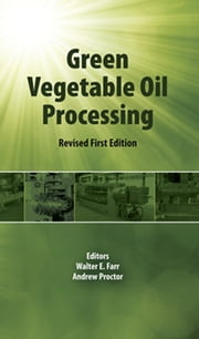 Green Vegetable Oil Processing - Revsied First Edition ebook by Andrew Proctor,Walter E. Farr
