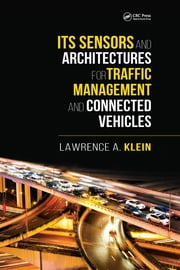 ITS Sensors and Architectures for Traffic Management and Connected Vehicles ebook by Lawrence A. Klein