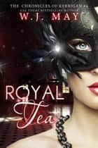 Royal Tea - The Chronicles of Kerrigan, #4 ebook by W.J. May