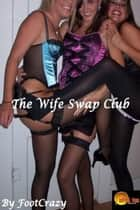 The Wife Swap Club ebook by FootCrazy