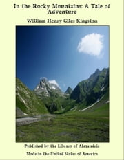 In the Rocky Mountains: A Tale of Adventure ebook by William Henry Giles Kingston