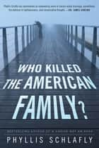 Who Killed the American Family? ebook by Phyllis Schlafly