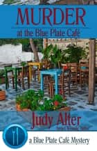 Murder at the Blue Plate Cafe - Blue Plate Cafe Sries, #1 ebook by Judy Alter