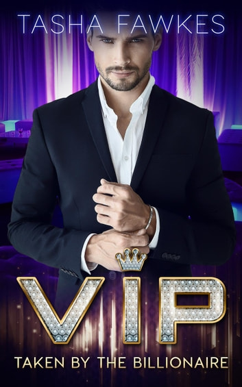 VIP : Taken By the Billionaire ebook by Tasha Fawkes
