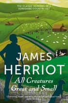 All Creatures Great and Small: Book 1 ebook by James Herriot