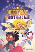 Goldie Blox and the Best Friend Fail! (GoldieBlox) ebook by