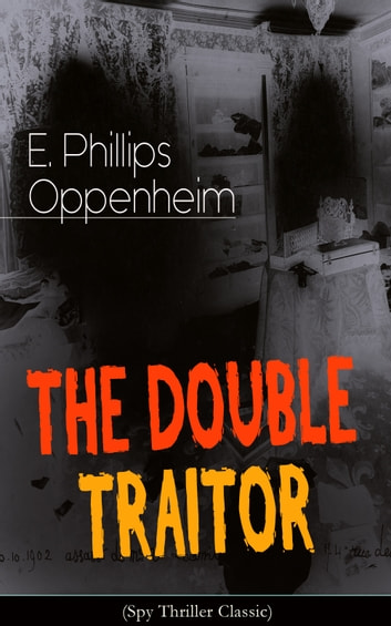 THE DOUBLE TRAITOR (Spy Thriller Classic) ebook by E. Phillips Oppenheim