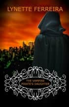 The Vampire Pirate's Daughter (The Vampire Pirate Saga: Book Two) ebook by Lynette Ferreira