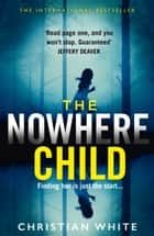 The Nowhere Child ebook by Christian White