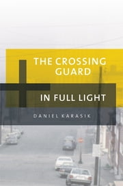 The Crossing Guard & In Full Light ebook by Daniel Karasik