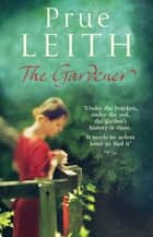 The Gardener ebook by Prue Leith