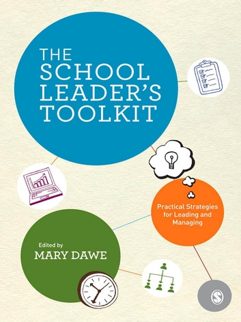 The School Leader's Toolkit - Practical Strategies for Leading and Managing ebook by