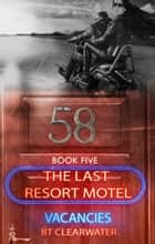 The Last Resort Motel: Room Fifty-Eight ebook by B.T. Clearwater