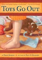 Toys Go Out - Being the Adventures of a Knowledgeable Stingray, a Toughy Little Buffalo, and Someone Called Plastic ebook by Emily Jenkins, Paul O. Zelinsky