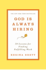 God Is Always Hiring - 50 Lessons for Finding Fulfilling Work ebook by Regina Brett