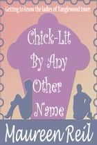 Chick-Lit By Any Other Name ebook by Maureen Reil