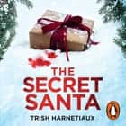 The Secret Santa - This year, you'll get what you deserve… audiobook by Trish Harnetiaux
