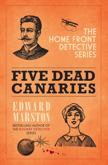 Five Dead Canaries - The compelling WWI murder mystery series ebook by Edward Marston