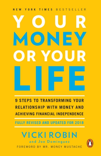 Your Money or Your Life - 9 Steps to Transforming Your Relationship with Money and Achieving Financial Independence: Fully Revised and Updated for 2018 ebook by Vicki Robin,Joe Dominguez