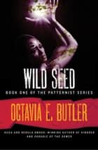 Wild Seed ebook by Octavia E. Butler