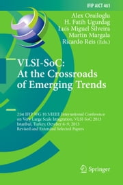 VLSI-SoC: At the Crossroads of Emerging Trends - 21st IFIP WG 10.5/IEEE International Conference on Very Large Scale Integration, VLSI-SoC 2013, Istanbul, Turkey, October 6-9, 2013, Revised Selected Papers ebook by Alex Orailoglu,H. Fatih Ugurdag,Luís Miguel Silveira,Martin Margala,Ricardo Reis
