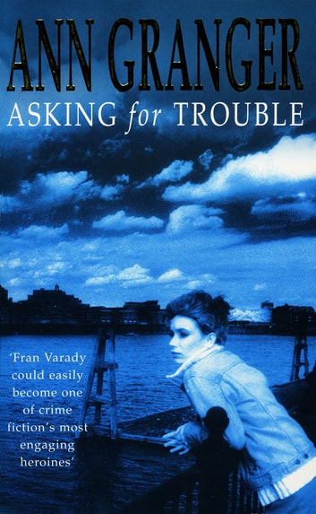 Asking for Trouble (Fran Varady 1) - A lively and gripping crime novel ebook by Ann Granger