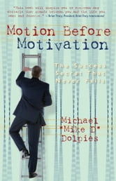 Motion Before Motivation, The Success Secret That Never Fails ebook by Mike Dolpies
