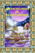 Encyclopedia of Occult Scienses vol.VI Second Part (The Magical Sciences) Low Magic ebook by Poinsot, Maffeo
