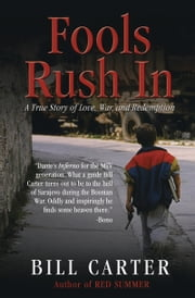 Fools Rush In - A True Story of Love, War, and Redemption ebook by Bill Carter