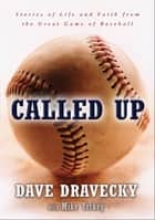 Called Up - Stories of Life and Faith from the Great Game of Baseball ebook by Dave Dravecky, Mike Yorkey