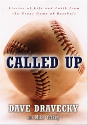 Called Up - Stories of Life and Faith from the Great Game of Baseball ebook by Dave Dravecky,Mike Yorkey