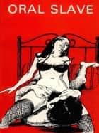 Oral Slave - Adult Erotica ebook by Sand Wayne