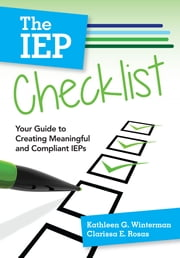 The IEP Checklist - Your Guide to Creating Meaningful and Compliant IEPs ebook by Dr. Kathleen G. Winterman, Ed.D., Dr. Clarissa E. Rosas,...