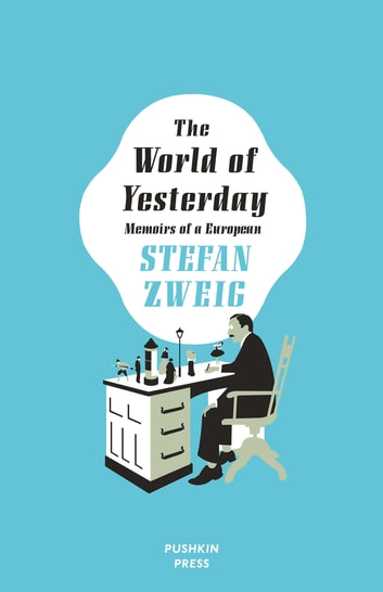 The World of Yesterday - Memoirs of a European ebook by Stefan Zweig