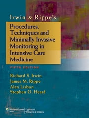 Irwin & Rippe's Procedures, Techniques and Minimally Invasive Monitoring in Intensive Care Medicine ebook by Richard S. Irwin,James M. Rippe,Alan Lisbon,Stephen O. Heard