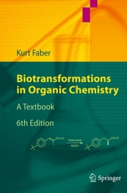 Biotransformations in Organic Chemistry - A Textbook ebook by Kurt Faber